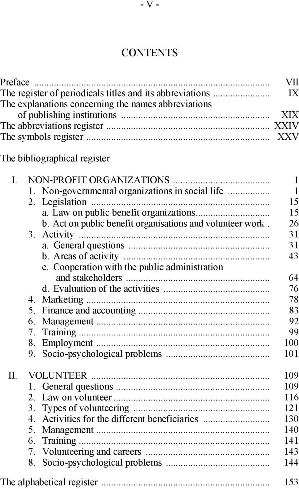 Legislation... 15 a. Law on public benefit organizations... 15 b. Act on public benefit organisations and volunteer work. 26 3. Activity... 31 a. General questions... 31 b. Areas of activity... 43 c.