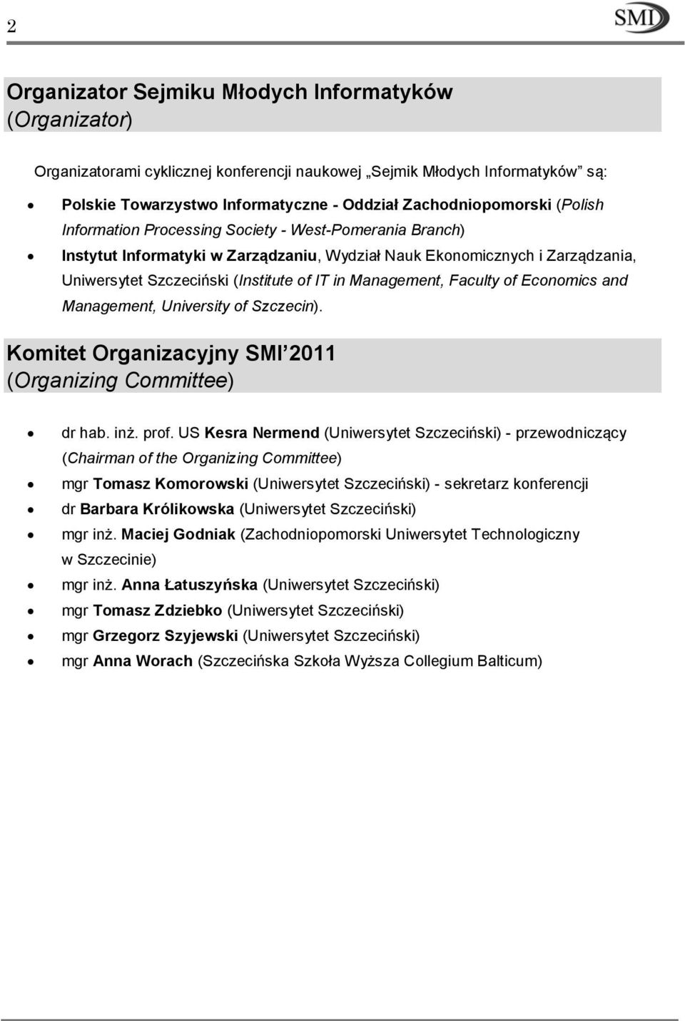 Faculty of Economics and Management, University of Szczecin). Komitet Organizacyjny SMI 2011 (Organizing Committee) dr hab. inż. prof.