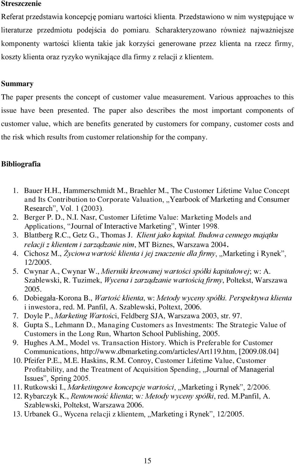 Summary The paper presens he concep of cusomer value measuremen. Varous approaches o hs ssue have been presened.