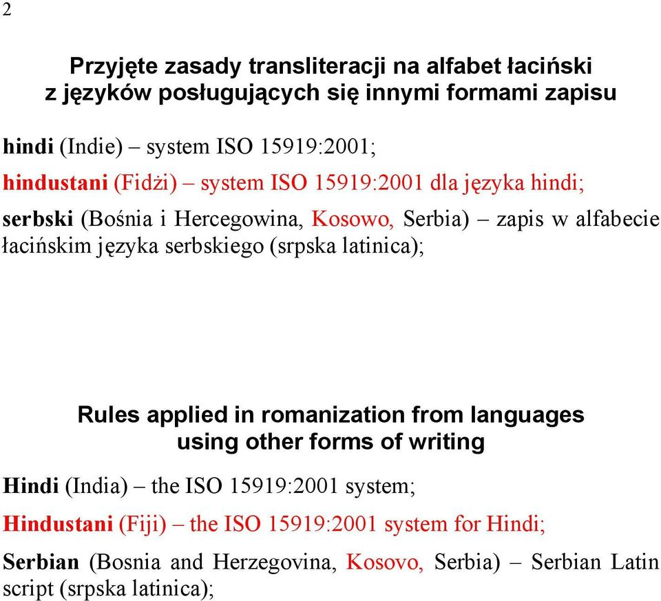 serbskiego (srpska latinica); Rules applied in romanization from languages using other forms of writing Hindi (India) the ISO 15919:2001
