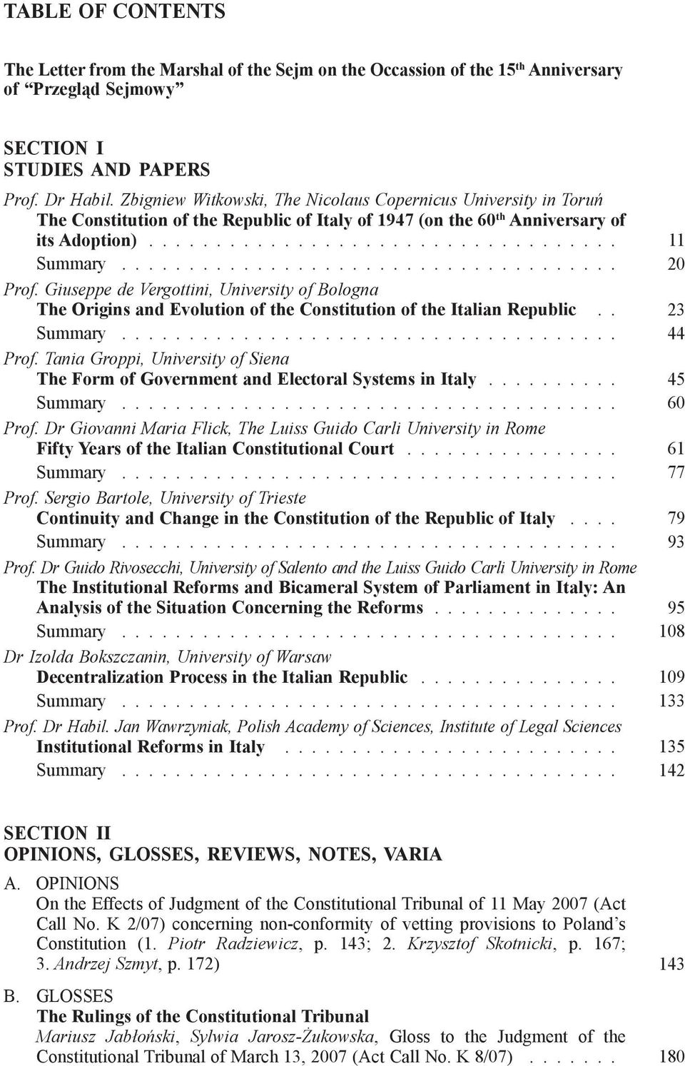 .................................... 20 Prof. Giuseppe de Vergottini, University of Bologna The Origins and Evolution of the Constitution of the Italian Republic.. 23 Summary..................................... 44 Prof.