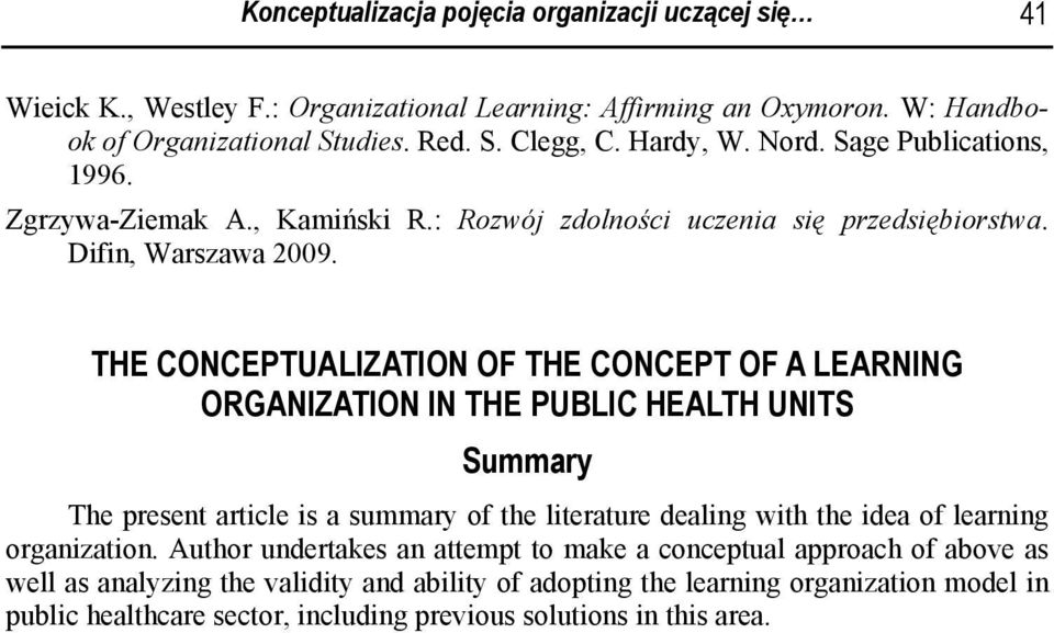 THE CONCEPTUALIZATION OF THE CONCEPT OF A LEARNING ORGANIZATION IN THE PUBLIC HEALTH UNITS Summary The present article is a summary of the literature dealing with the idea of learning