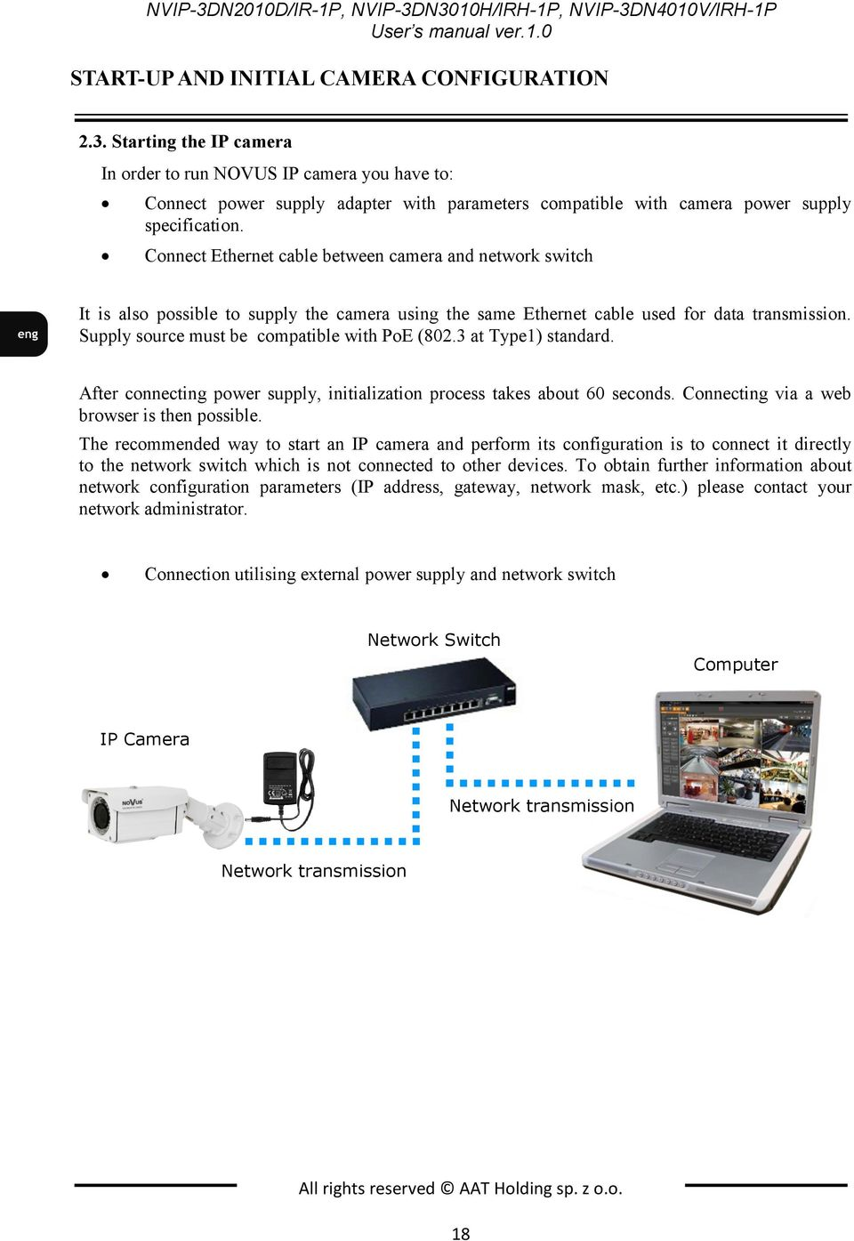Connect Ethernet cable between camera and network switch It is also possible to supply the camera using the same Ethernet cable used for data transmission.