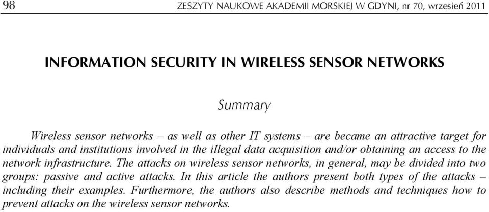 infrastructure. The attacks on wireless sensor networks, in general, may be divided into two groups: passive and active attacks.