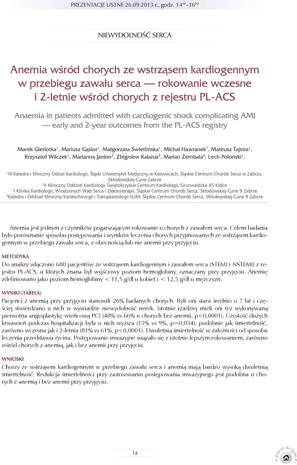 cardiogenic shock complicating AMI early and 2-year outcomes from the PL-ACS registry Marek Gierlotka 1, Mariusz Gąsior 1, Małgorzata Świetlińska 1, Michał Hawranek 1, Mateusz Tajstra 1, Krzysztof
