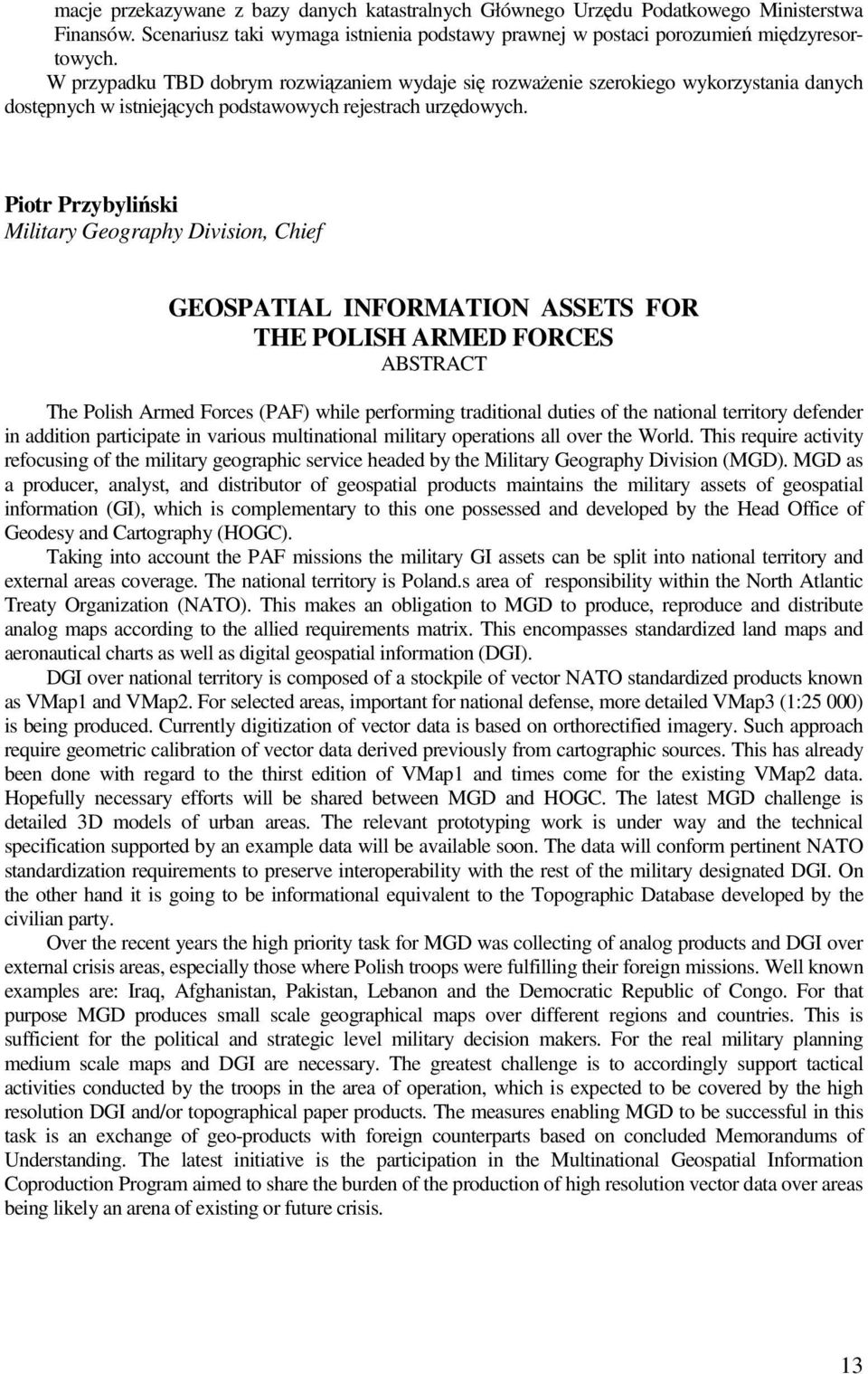 Piotr Przybyliński Military Geography Division, Chief GEOSPATIAL INFORMATION ASSETS FOR THE POLISH ARMED FORCES ABSTRACT The Polish Armed Forces (PAF) while performing traditional duties of the