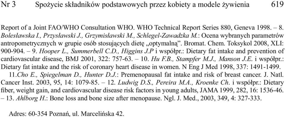 , Summerbell C.D., Higgins J.P i współpr.: Dietary fat intake and prevention of cardiovascular disease, BMJ 2001, 322: 757-63. 10. Hu F.B., Stampfer M.J., Manson J.E. i współpr.: Dietary fat intake and the risk of coronary heart disease in women.