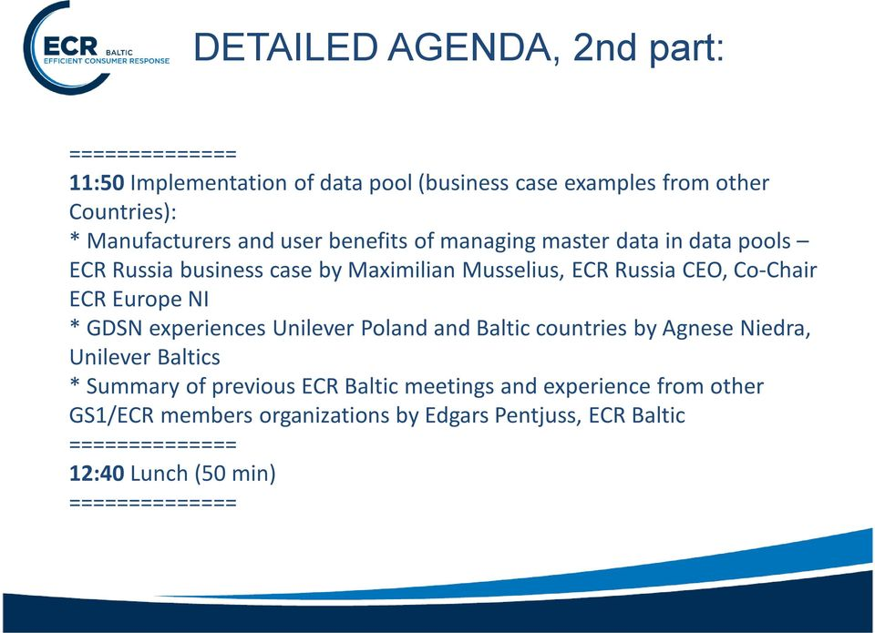 Europe NI * GDSN experiences Unilever Poland and Baltic countries by Agnese Niedra, Unilever Baltics * Summary of previous ECR Baltic