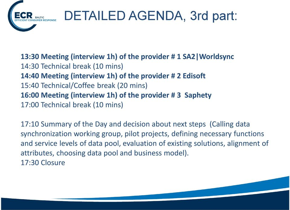 (10 mins) 17:10 Summary of the Day and decision about next steps (Calling data synchronization working group, pilot projects, defining necessary