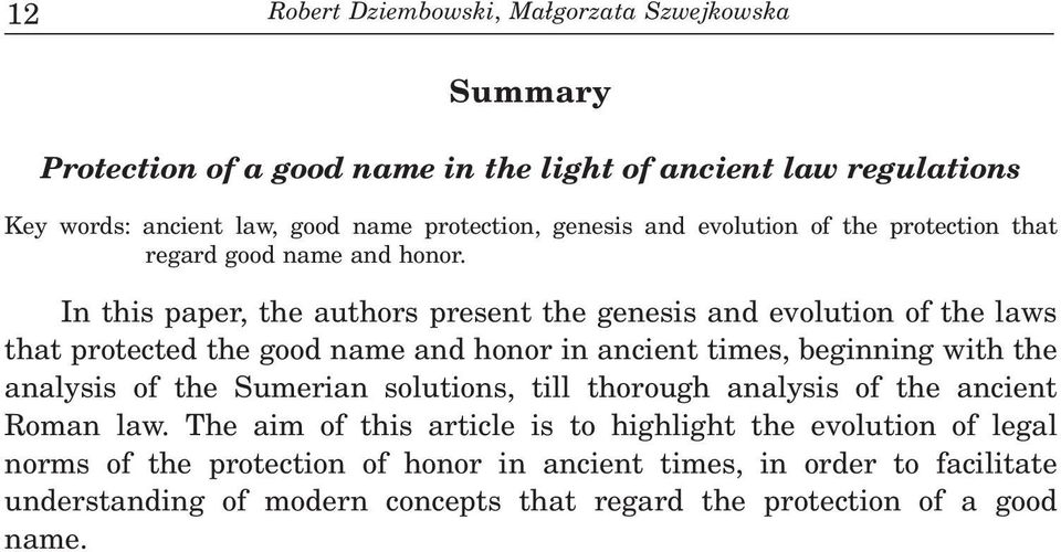 In this paper, the authors present the genesis and evolution of the laws that protected the good name and honor in ancient times, beginning with the analysis of the
