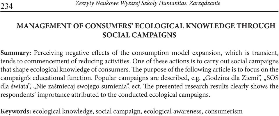 commencement of reducing activities. One of these actions is to carry out social campaigns that shape ecological knowledge of consumers.