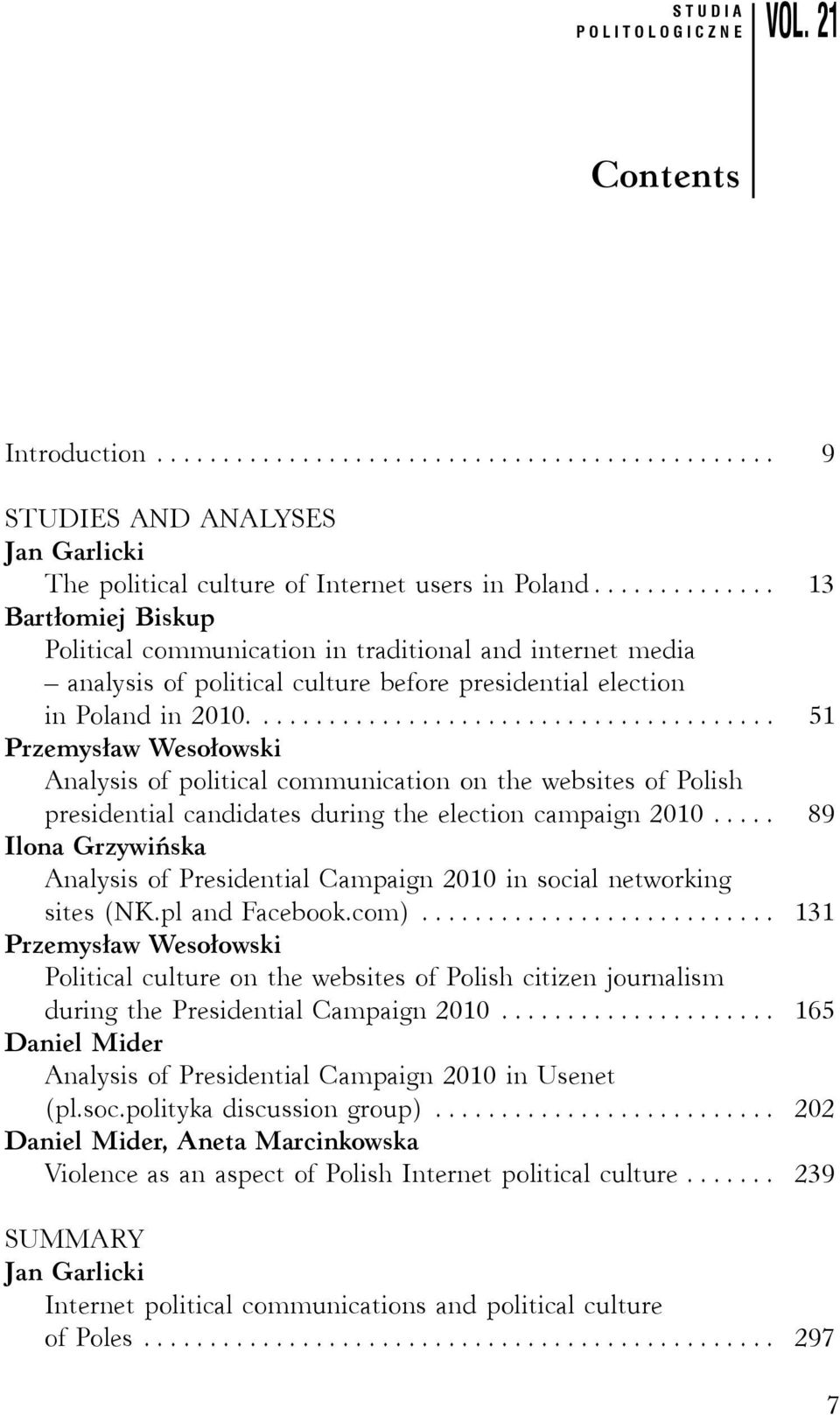 ....................................... 51 Przemysław Wesołowski Analysis of political communication on the websites of Polish presidential candidates during the election campaign 2010.