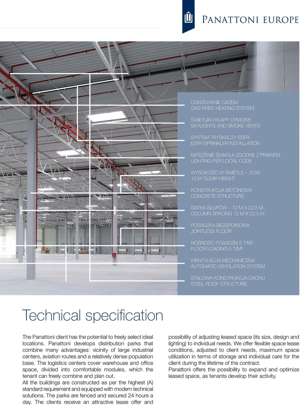 T/M² FLOOR LOADING 5 T/M² WENTYLACJA MECHANICZNA AUTOMATIC VENTILATION SYSTEM STALOWA KONSTRUKCJA DACHU STEEL ROOF STRUCTURE Technical specification The Panattoni client has the potential to freely