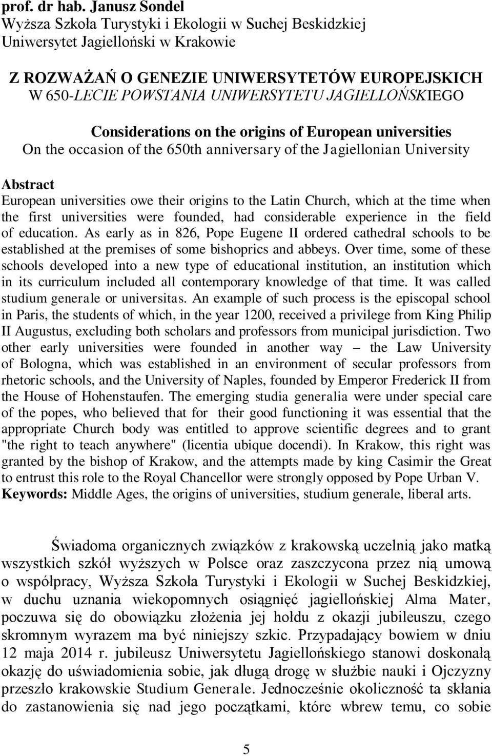JAGIELLOŃSKIEGO Considerations on the origins of European universities On the occasion of the 650th anniversary of the Jagiellonian University Abstract European universities owe their origins to the