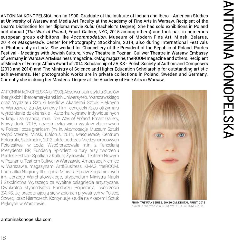 She had solo exhibitions in Poland and abroad (The Wax of Poland, Emart Gallery, NYC, 2015 among others) and took part in numerous european group exhibitons like Accommodation, Museum of Modern Fine