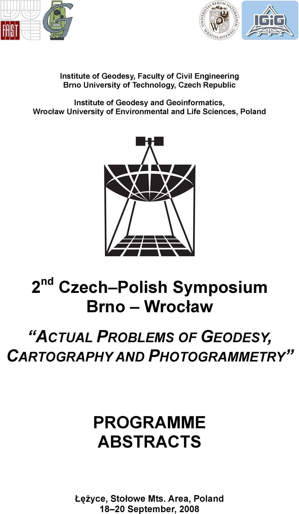 Poland 2 nd Czech Polish Symposium Brno Wrocław ACTUAL PROBLEMS OF GEODESY, CARTOGRAPHY AND