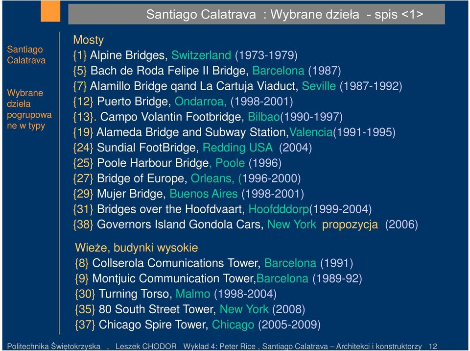 Campo Volantin Footbridge, Bilbao(1990-1997) {19} Alameda Bridge and Subway Station,Valencia(1991-1995) {24} Sundial FootBridge, Redding USA (2004) {25} Poole Harbour Bridge, Poole (1996) {27} Bridge