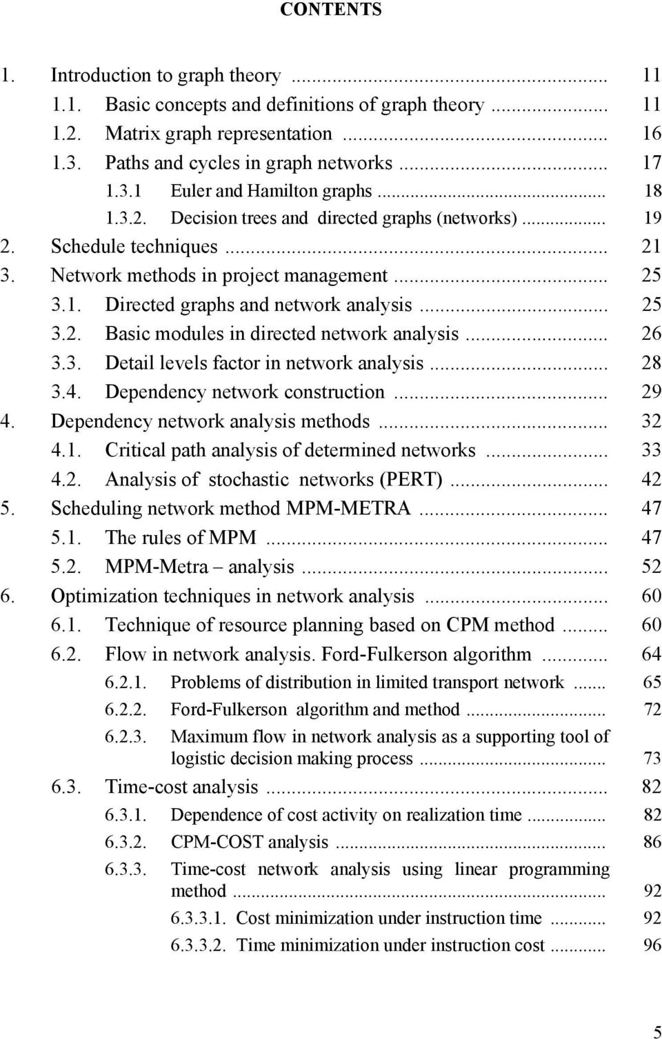 .. 26 3.3. Detail levels factor in network analysis... 28 3.4. Dependency network construction... 29 4. Dependency network analysis methods... 32 4.1. Critical path analysis of determined networks.