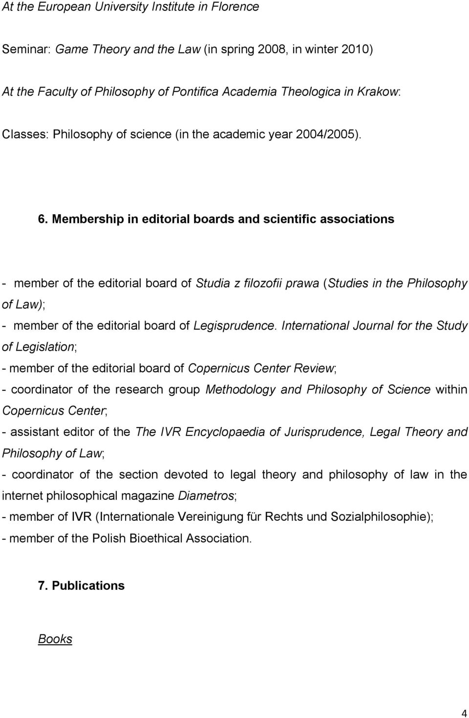Membership in editorial boards and scientific associations - member of the editorial board of Studia z filozofii prawa (Studies in the Philosophy of Law); - member of the editorial board of