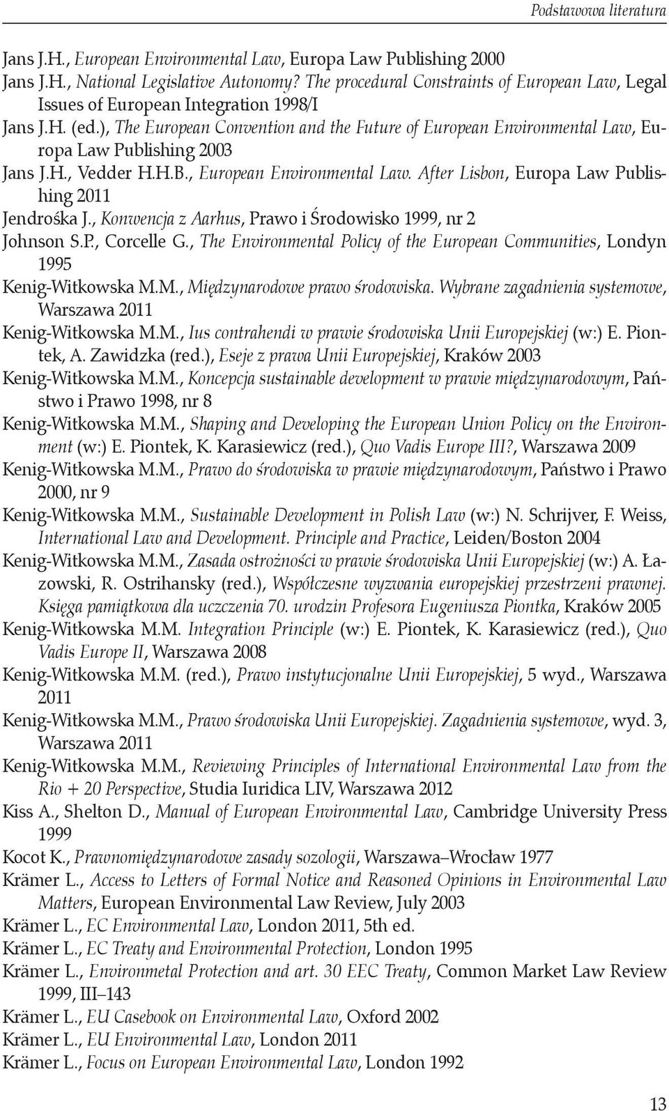 ), The European Convention and the Future of European Environmental Law, Europa Law Publishing 2003 Jans J.H., Vedder H.H.B., European Environmental Law.