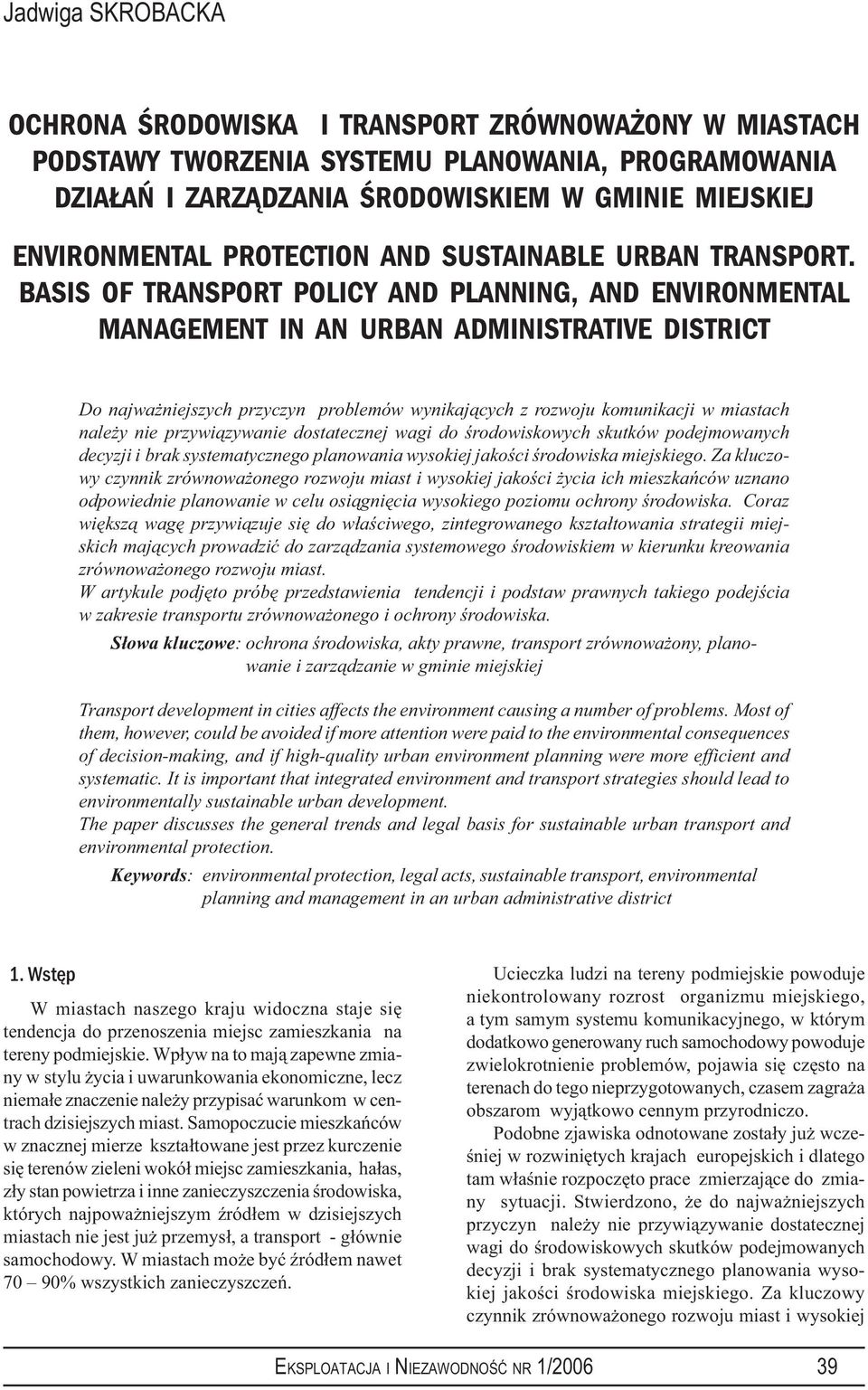 BASIS OF TRANSPORT POLICY AND PLANNING, AND ENVIRONMENTAL MANAGEMENT IN AN URBAN ADMINISTRATIVE DISTRICT Do najważniejszych przyczyn problemów wynikających z rozwoju komunikacji w miastach należy nie