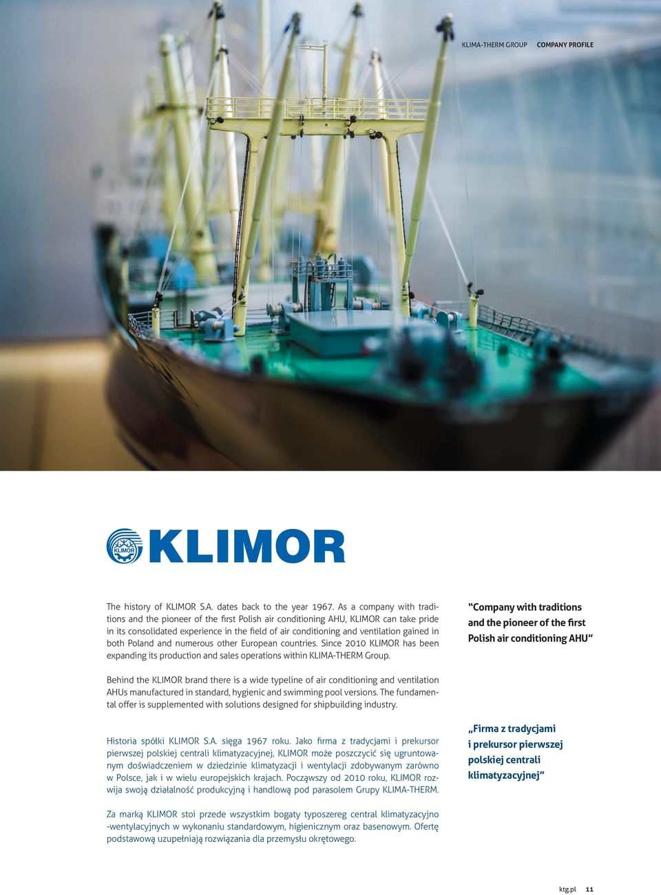 both Poland and numerous other European countries. Since 2010 KLIMOR has been expanding its production and sales operations within KLIMA-THERM Group.