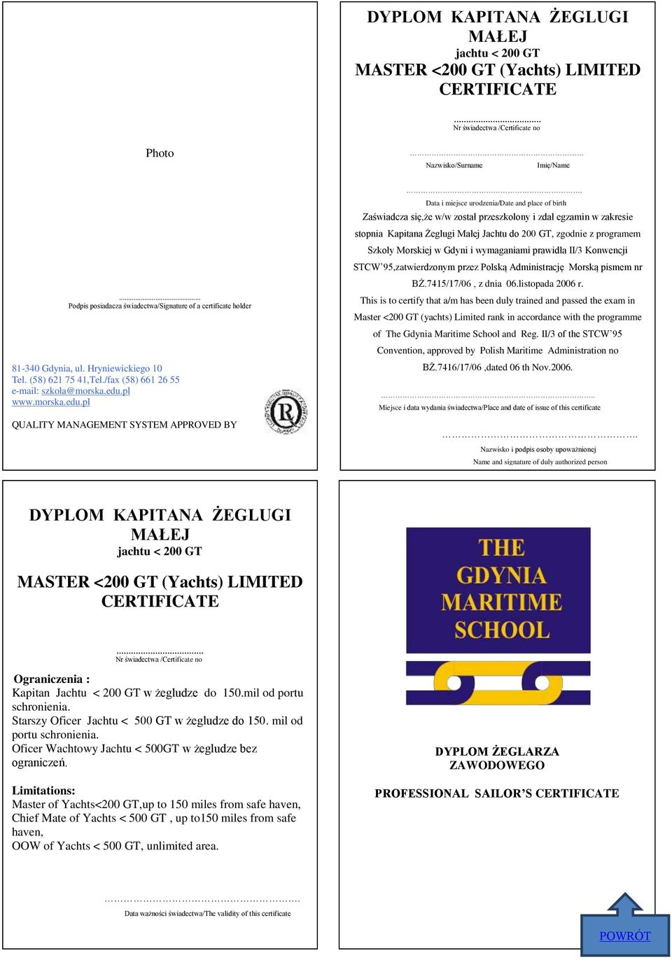Master <200 GT (yachts) Limited rank in accordance with the programme of The Gdynia Maritime School and Reg. II/3 of the STCW 95 Convention, approved by Polish Maritime Administration no BŻ.