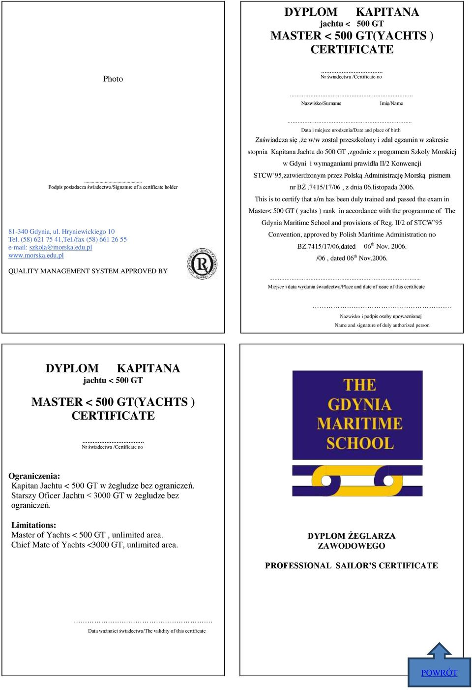 Master< 500 GT ( yachts ) rank in accordance with the programme of The Gdynia Maritime School and provisions of Reg. II/2 of STCW 95 Convention, approved by Polish Maritime Administration no BŻ.