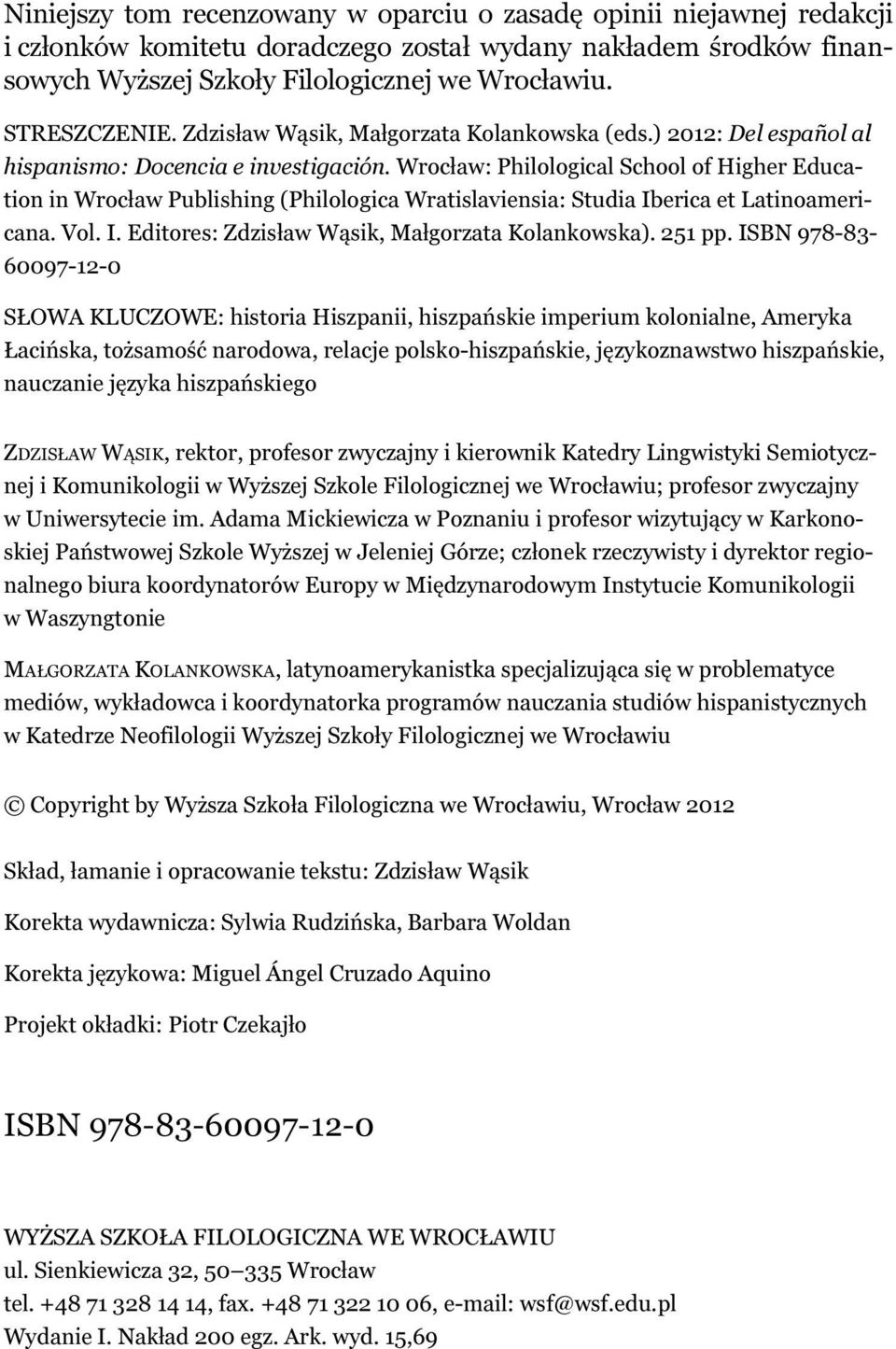 Wrocław: Philological School of Higher Education in Wrocław Publishing (Philologica Wratislaviensia: Studia Iberica et Latinoamericana. Vol. I. Editores: Zdzisław Wąsik, Małgorzata Kolankowska).