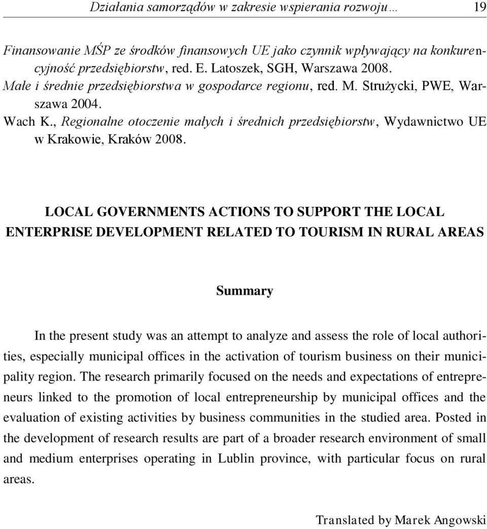 LOCAL GOVERNMENTS ACTIONS TO SUPPORT THE LOCAL ENTERPRISE DEVELOPMENT RELATED TO TOURISM IN RURAL AREAS Summary In the present study was an attempt to analyze and assess the role of local