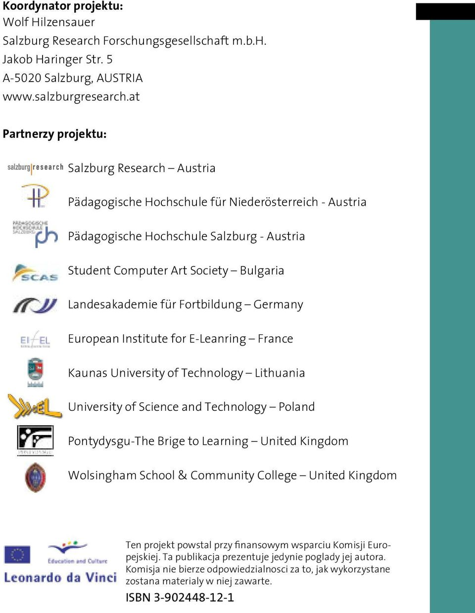 für Fortbildung Germany European Institute for E-Leanring France Kaunas University of Technology Lithuania University of Science and Technology Poland Pontydysgu-The Brige to Learning United Kingdom