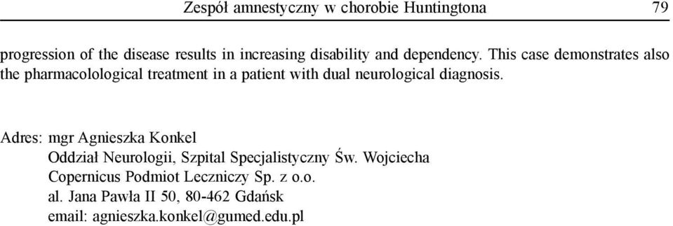 This case demonstrates also the pharmacolological treatment in a patient with dual neurological diagnosis.