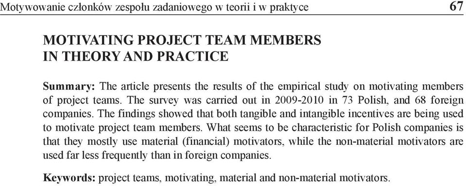 The findings showed that both tangible and intangible incentives are being used to motivate project team members.