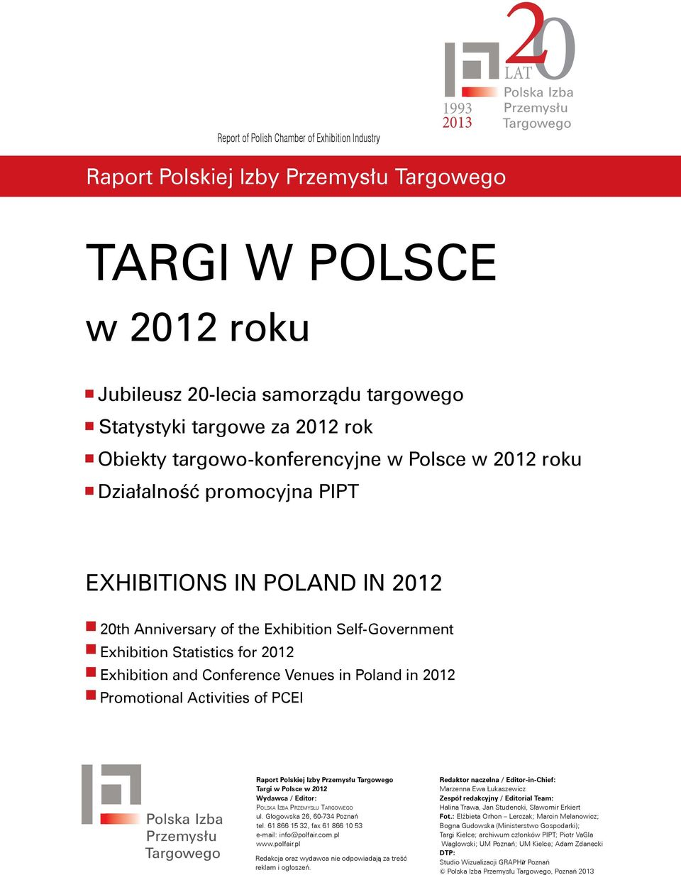 Exhibition and Conference Venues in Poland in 2012 Promotional Activities of PCEI Raport Polskiej Izby Przemysłu Targowego Targi w Polsce w 2012 Wydawca / Editor: Polska Izba Przemysłu Targowego ul.