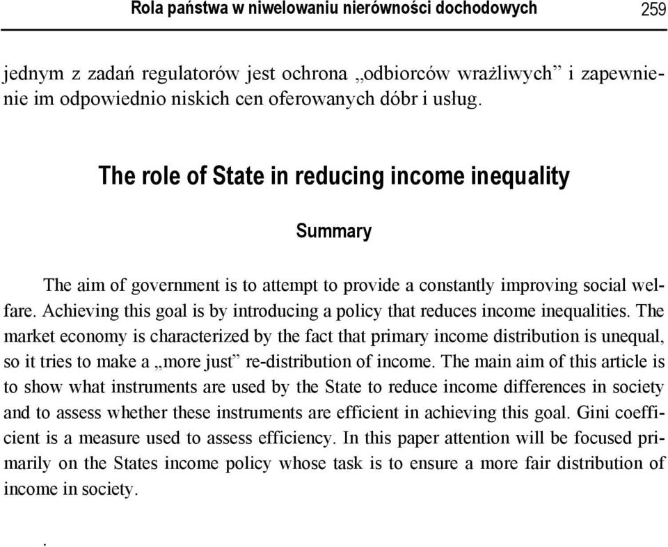 Achieving this goal is by introducing a policy that reduces income inequalities.