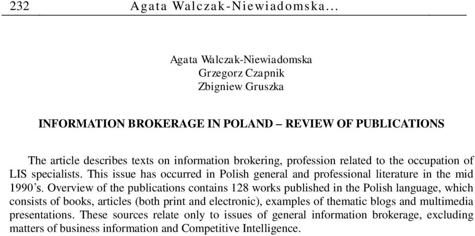 profession related to the occupation of LIS specialists. This issue has occurred in Polish general and professional literature in the mid 1990 s.