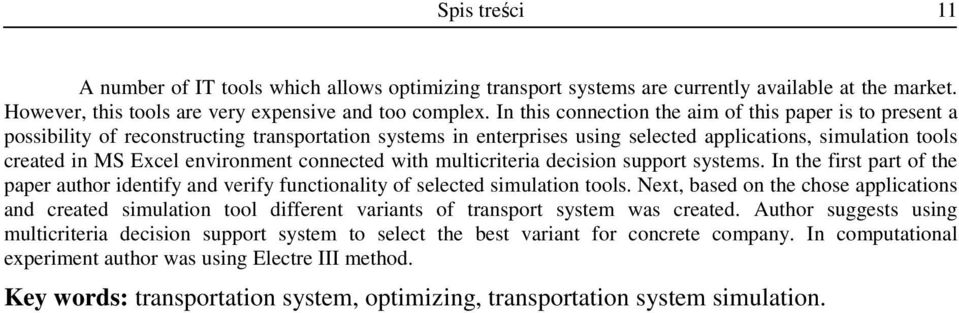 environment connected with multicriteria decision support systems. In the first part of the paper author identify and verify functionality of selected simulation tools.