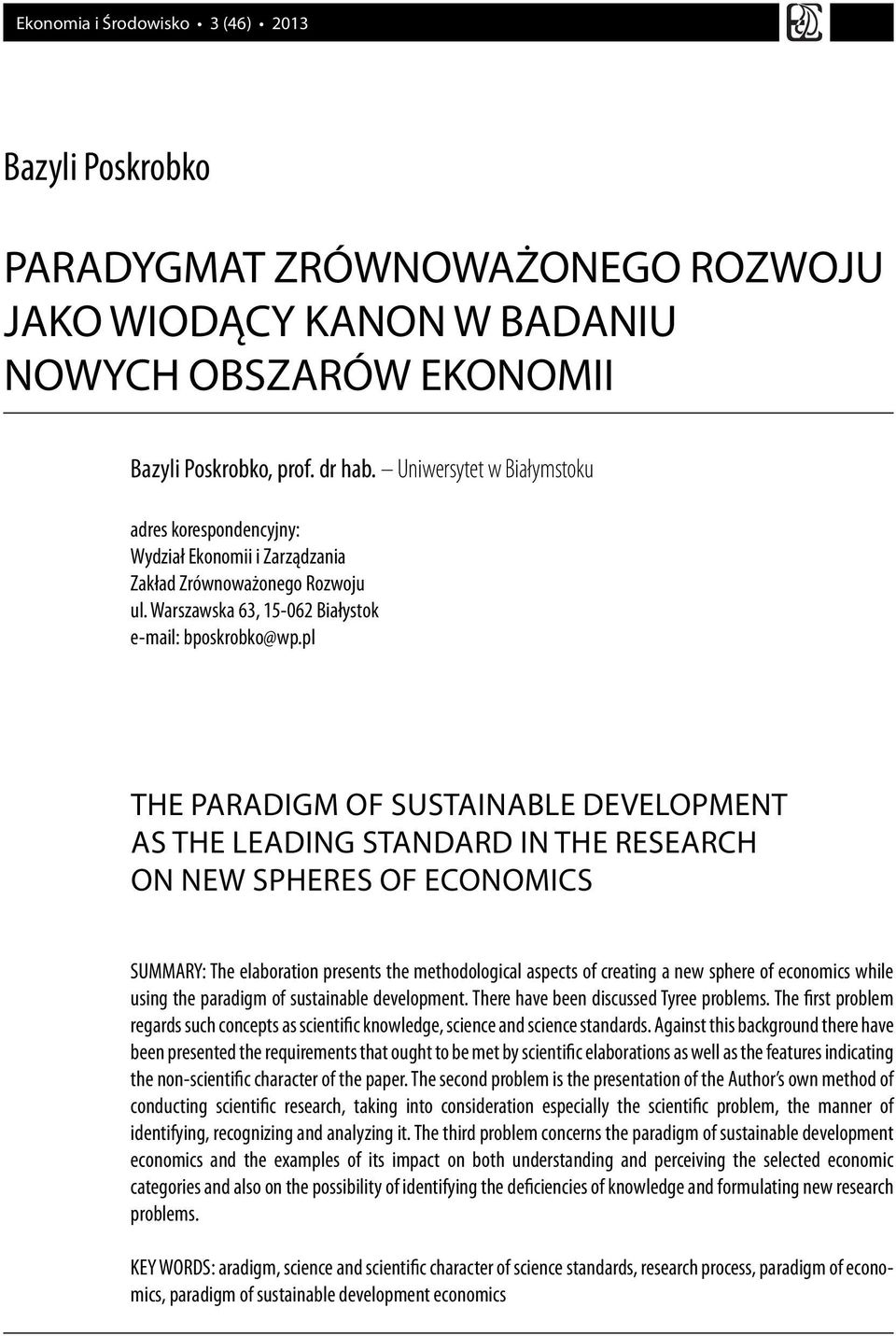 pl THE PARADIGM OF SUSTAINABLE DEVELOPMENT AS THE LEADING STANDARD IN THE RESEARCH ON NEW SPHERES OF ECONOMICS SUMMARY: The elaboration presents the methodological aspects of creating a new sphere of