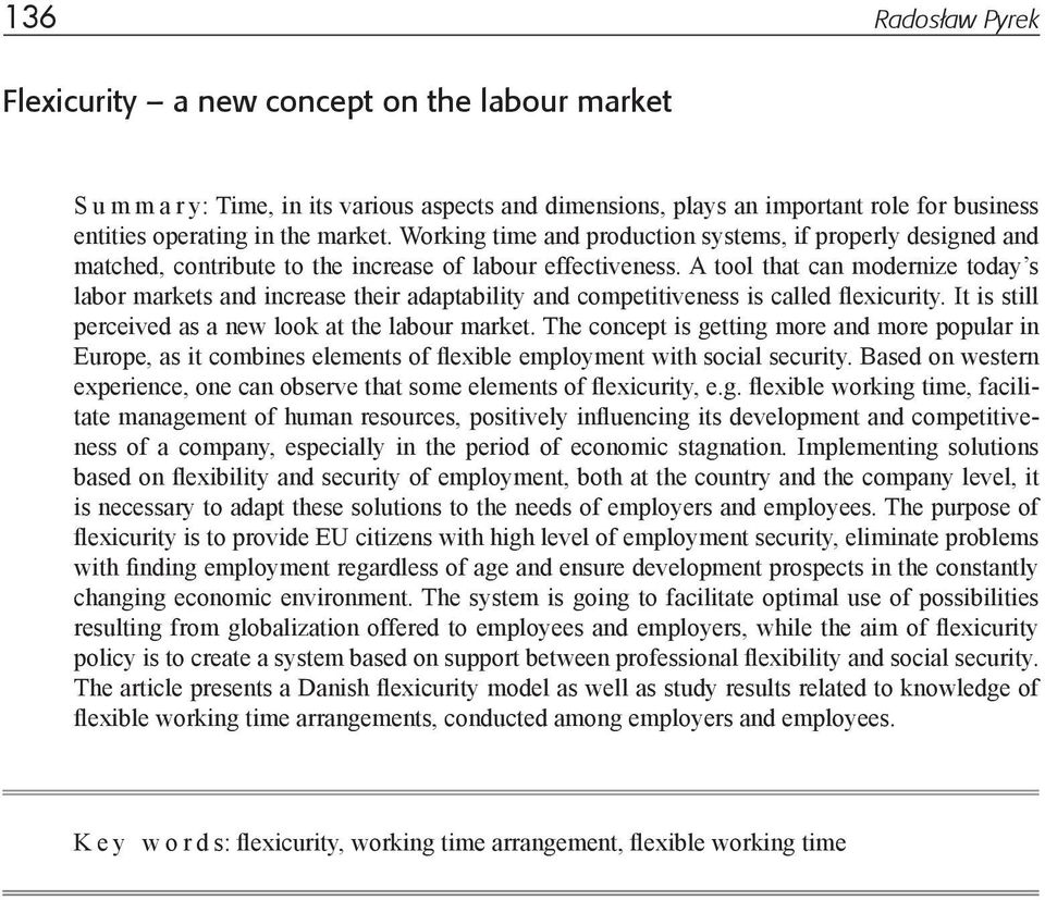 A tool that can modernize today s labor markets and increase their adaptability and competitiveness is called flexicurity. It is still perceived as a new look at the labour market.