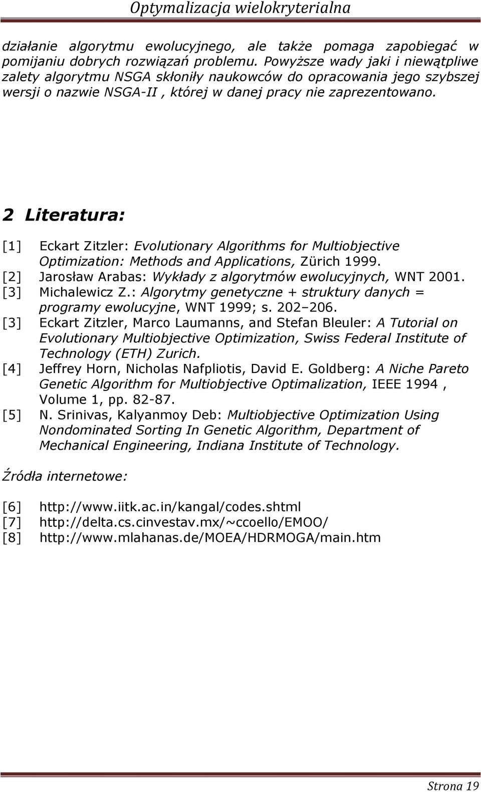 2 Lteratura: [1] Eckart Ztzler: Evolutonary Algorthms for Multobjectve Optmzaton: Methods and Applcatons, Zürch 1999. [2] Jarosław Arabas: Wykłady z algorytmów ewolucyjnych, WNT 2001. [3] Mchalewcz Z.