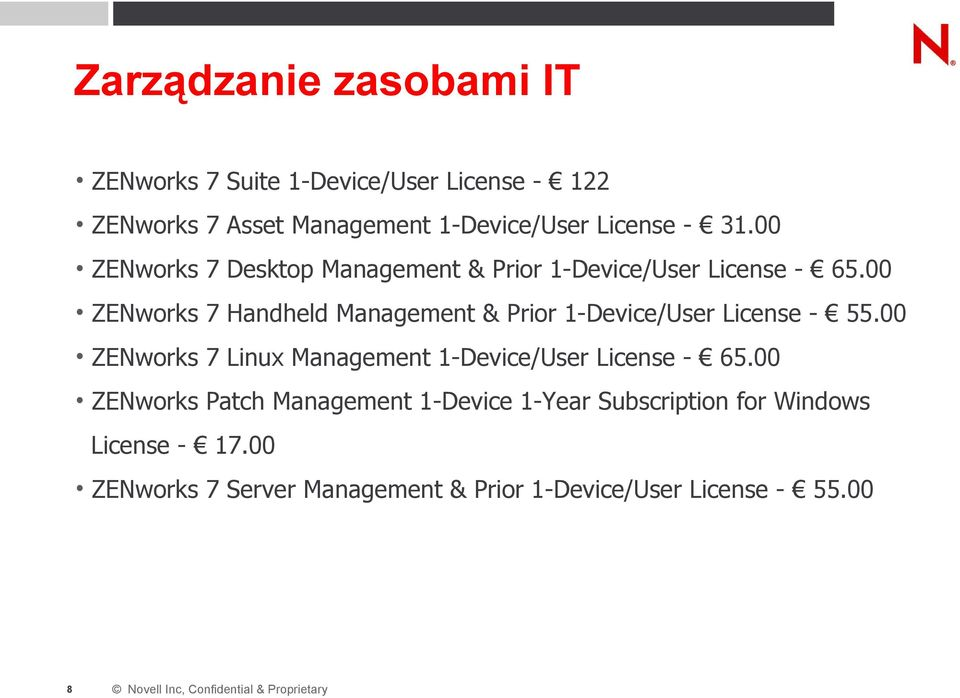 00 ZENworks 7 Handheld Management & Prior 1-Device/User License - 55.00 ZENworks 7 Linux Management 1-Device/User License - 65.