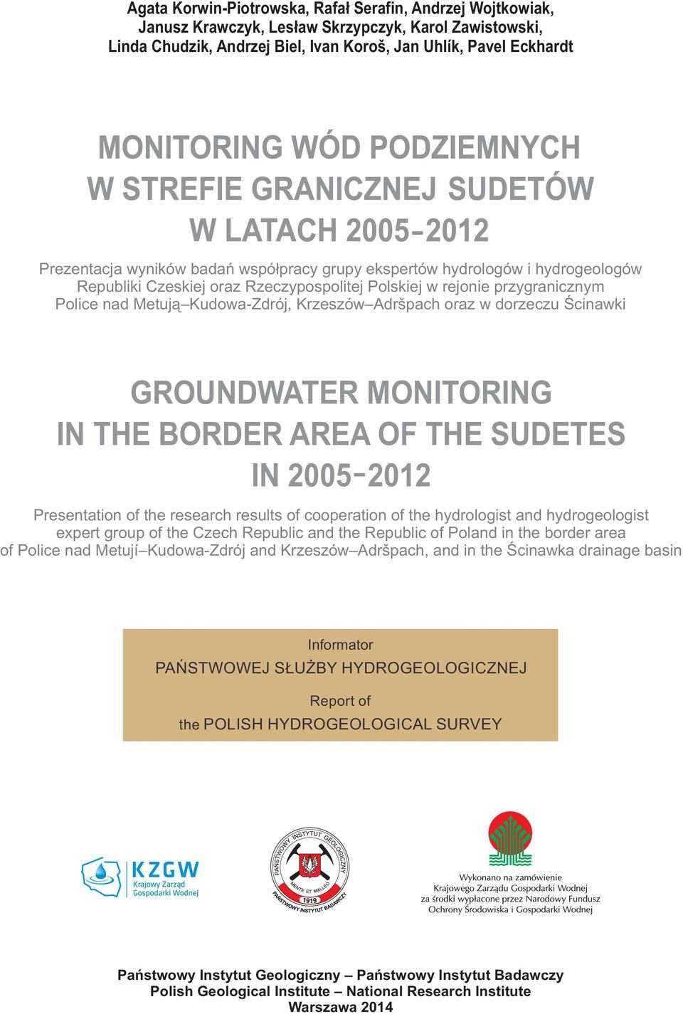 w dorzeczu Ścinawki GROUNDWATER MONITORING IN THE BORDER AREA OF THE SUDETES IN 2005 2012 Presentation of the research results of cooperation of the hydrologist and hydrogeologist expert group of the