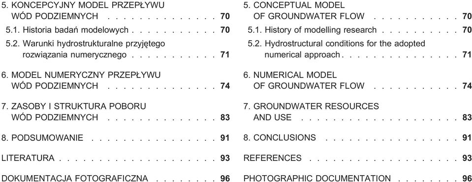 ....... 96 5. CONCEPTUAL MODEL OF GROUNDWATER FLOW........... 70 5.1. History of modelling research.......... 70 5.2. Hydrostructural conditions for the adopted numerical approach............... 71 6.