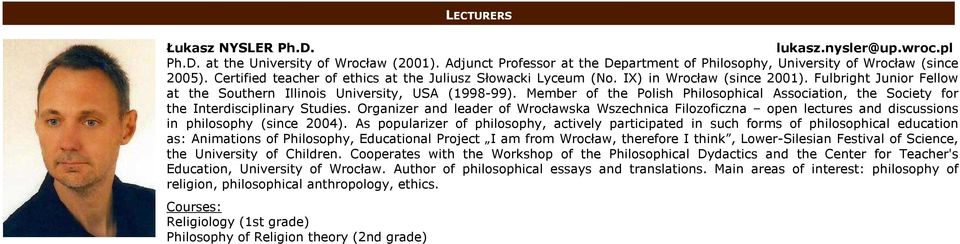 Member of the Polish Philosophical Association, the Society for the Interdisciplinary Studies.