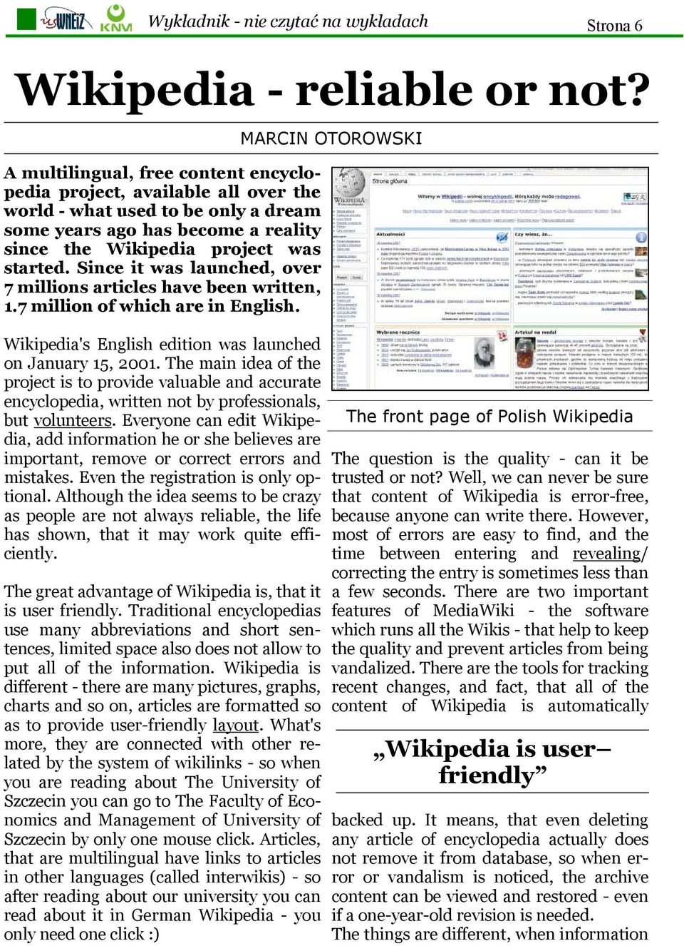 Since it was launched, over 7 millions articles have been written, 1.7 million of which are in English. Wikipedia's English edition was launched on January 15, 2001.