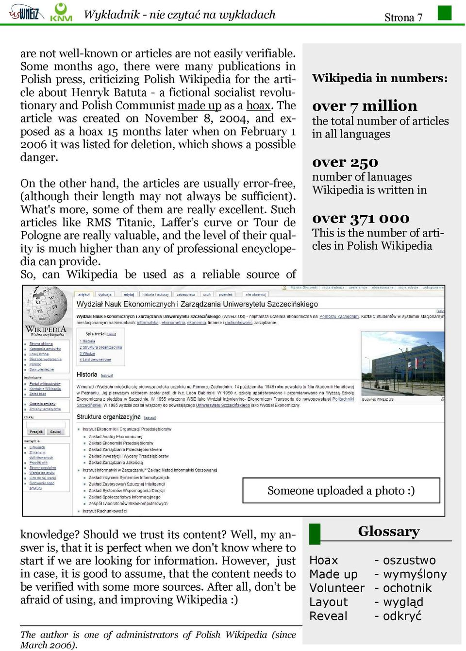 hoax. The article was created on November 8, 2004, and exposed as a hoax 15 months later when on February 1 2006 it was listed for deletion, which shows a possible danger.
