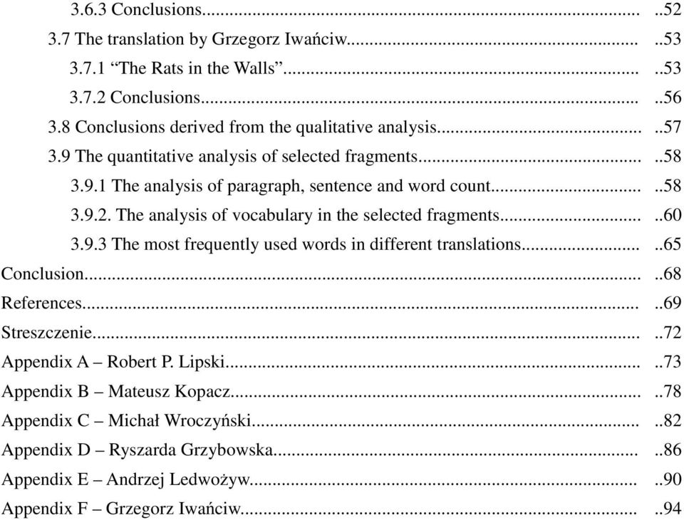The analysis of vocabulary in the selected fragments.....60 3.9.3 The most frequently used words in different translations.....65 Conclusion.....68 References.....69 Streszczenie.