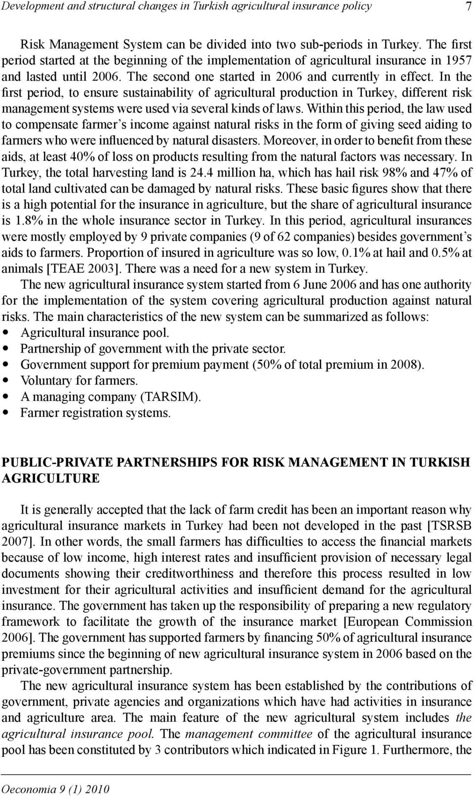 In the first period, to ensure sustainability of agricultural production in Turkey, different risk management systems were used via several kinds of laws.