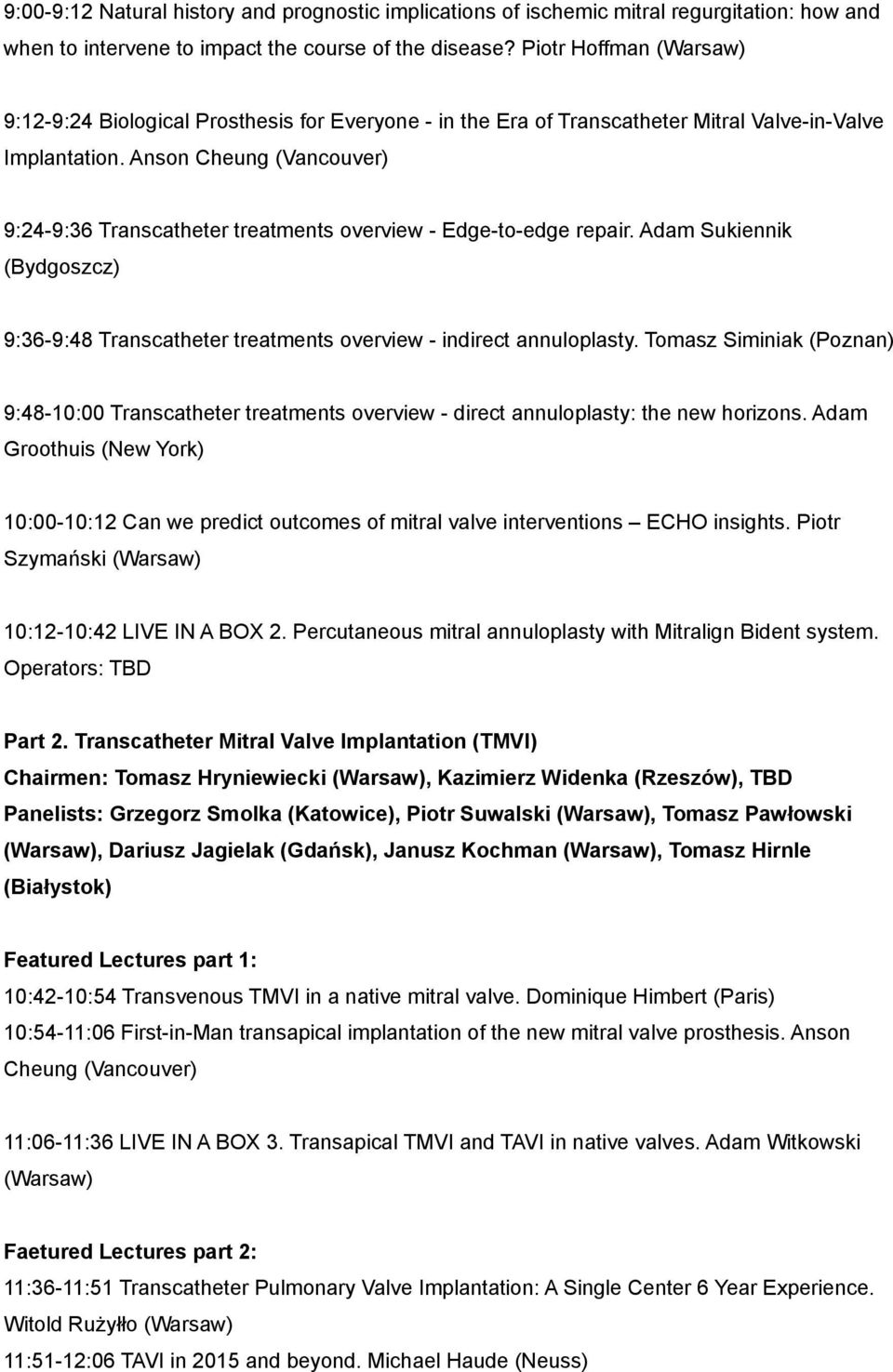 Anson Cheung (Vancouver) 9:24-9:36 Transcatheter treatments overview - Edge-to-edge repair. Adam Sukiennik (Bydgoszcz) 9:36-9:48 Transcatheter treatments overview - indirect annuloplasty.