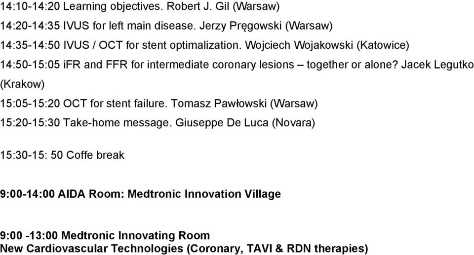Wojciech Wojakowski (Katowice) 14:50-15:05 ifr and FFR for intermediate coronary lesions together or alone?